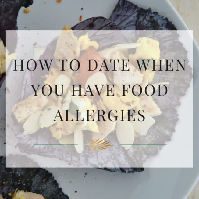How to Dine Out & Date When You Have Food Allergies