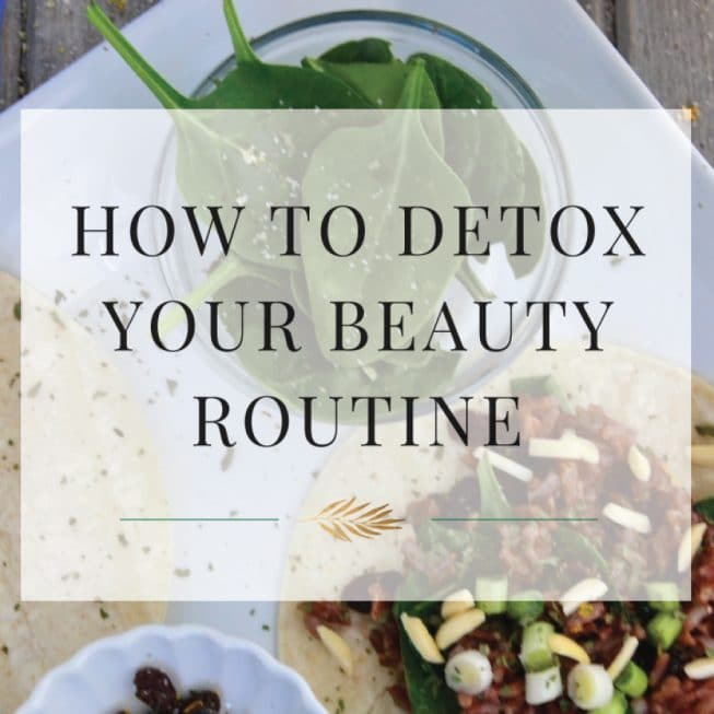 Non-Toxic Beauty Products: How to Detox Your Beauty Routine