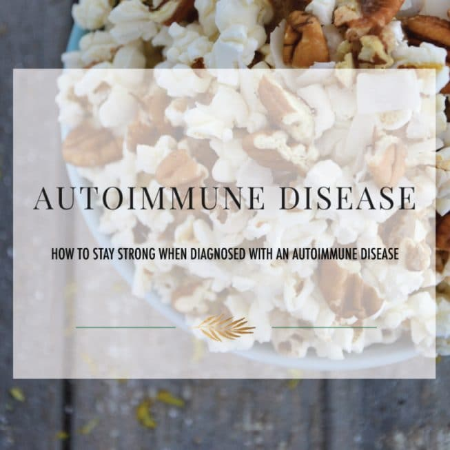 How to Stay Strong When You are Diagnosed With An Autoimmune Disease