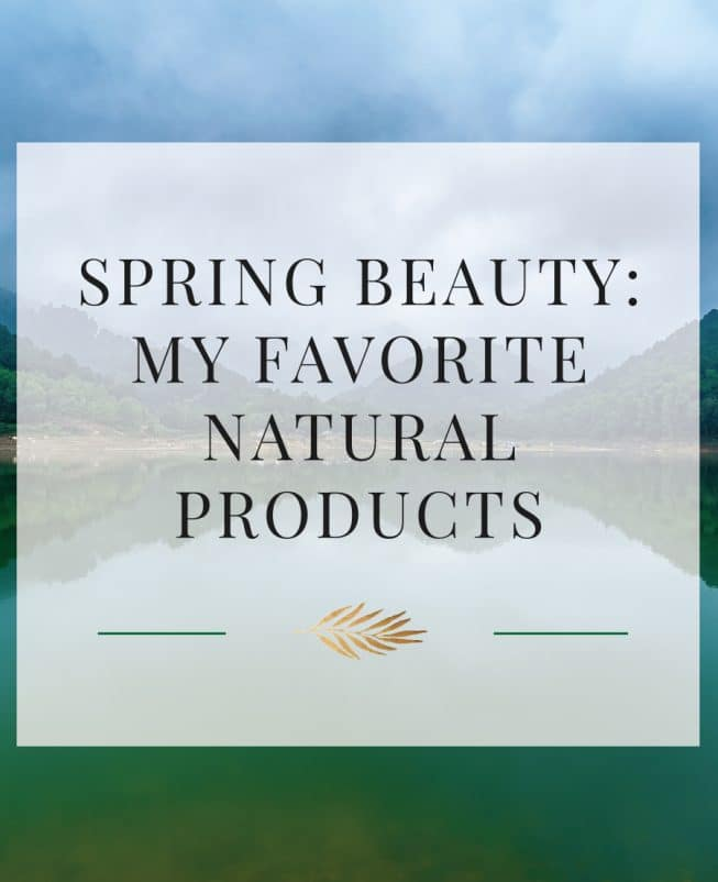 Spring Beauty My Favorite Natural Products The Healthy