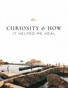 Curiosity and how it me heal my body.