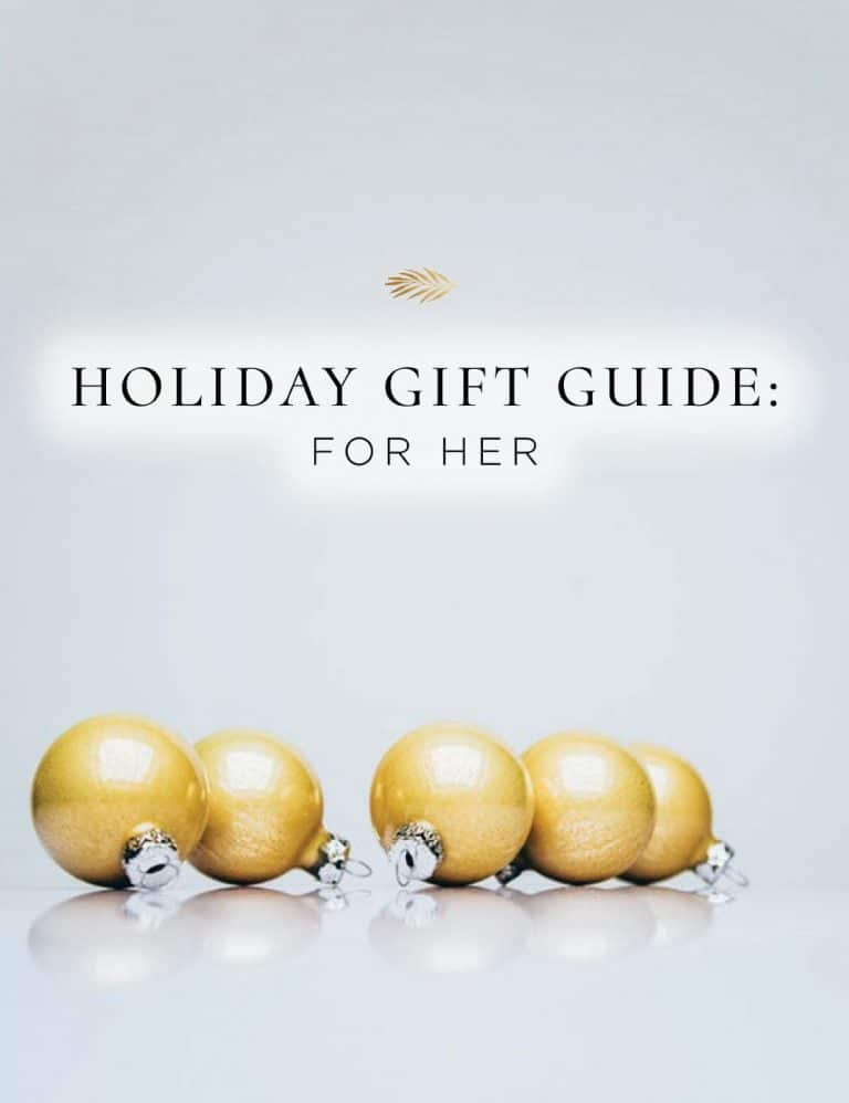 The best holiday gift guide for her- the woman in your life.