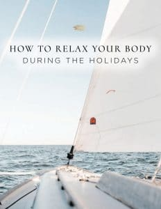 Tips on how to relax your body during the holidays.
