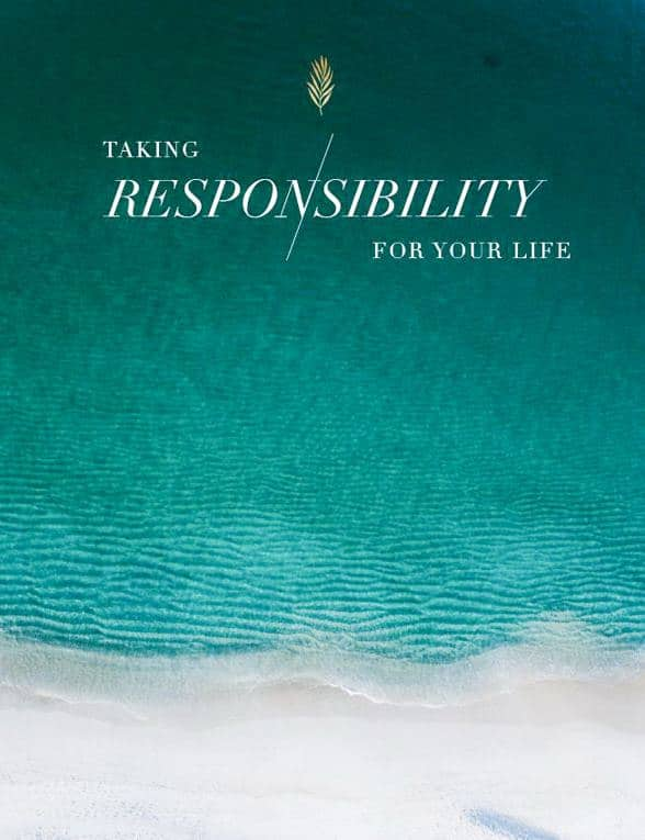 Taking responsibility for your life.